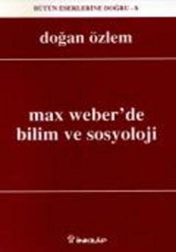MAX WEBERDE BİLİM VE SOSYOLOJİ